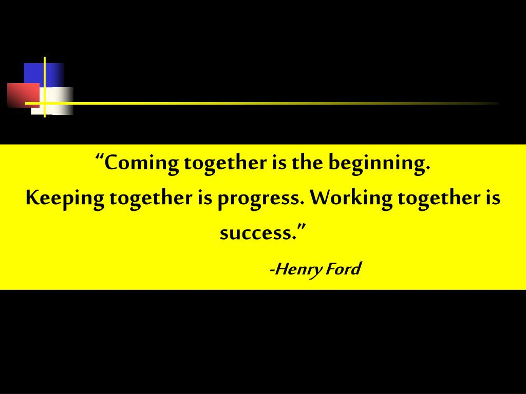 """Coming together is the beginning."
