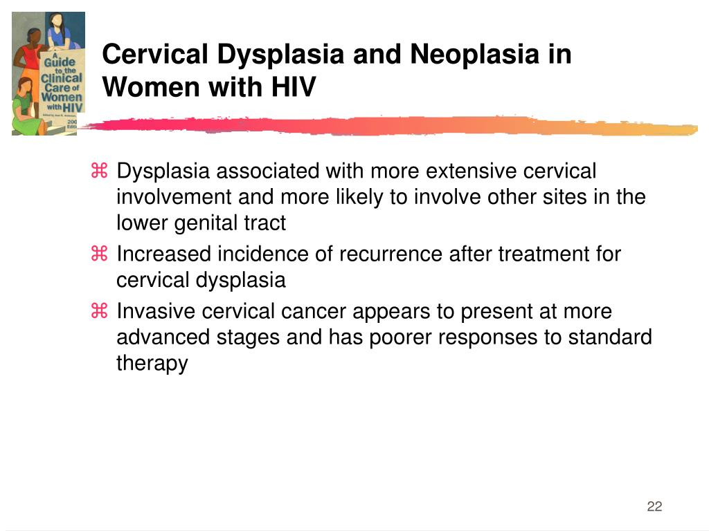 Cervical Dysplasia and Neoplasia in Women with HIV