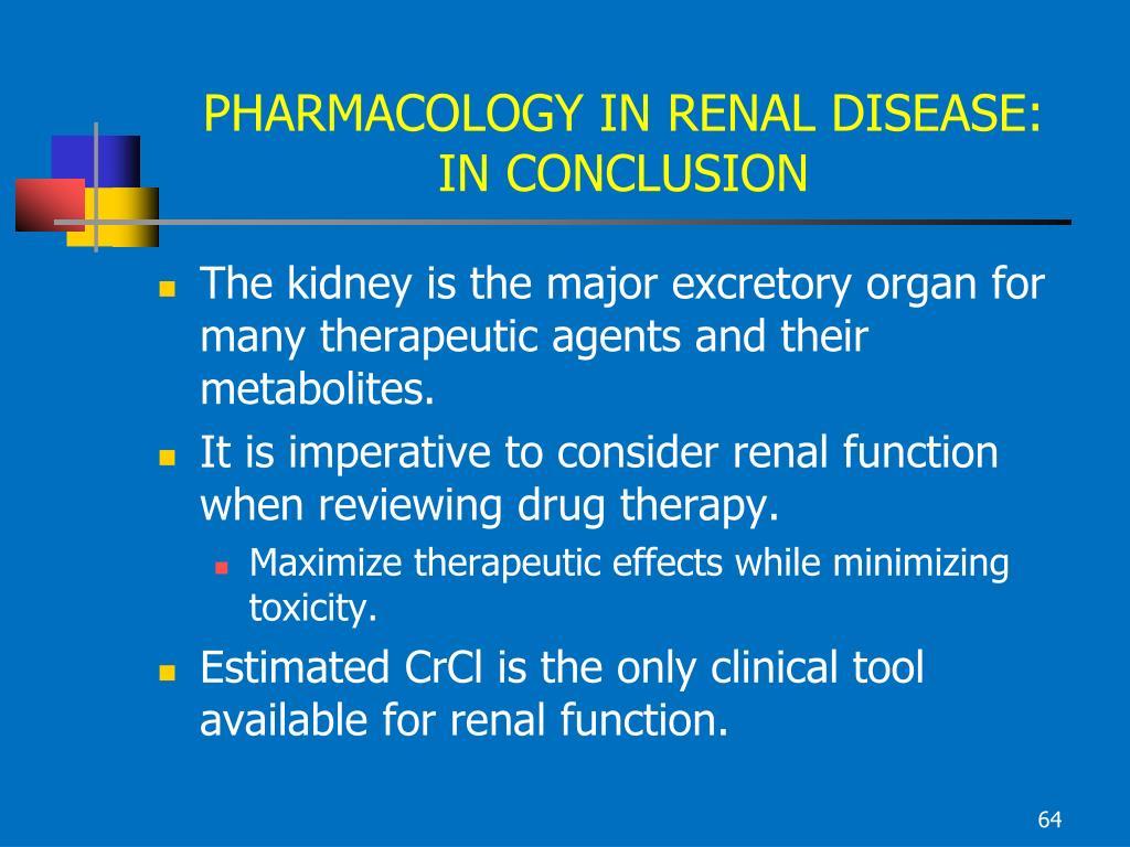 PHARMACOLOGY IN RENAL DISEASE: