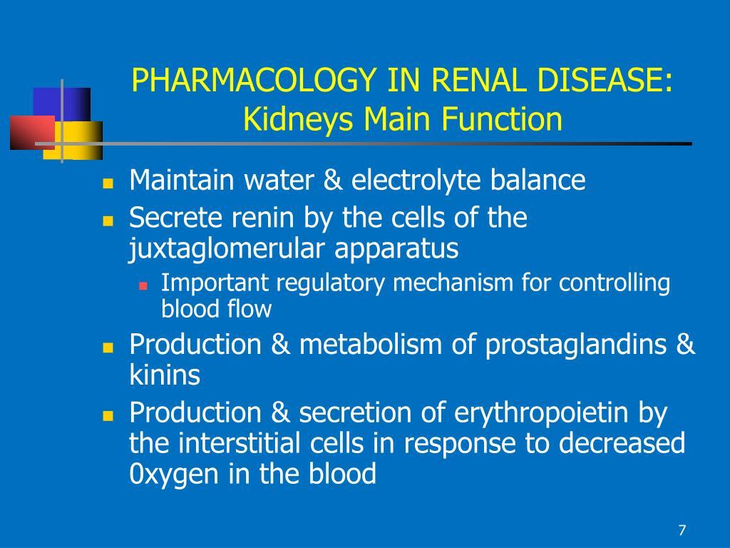 PHARMACOLOGY IN RENAL DISEASE: Kidneys Main Function