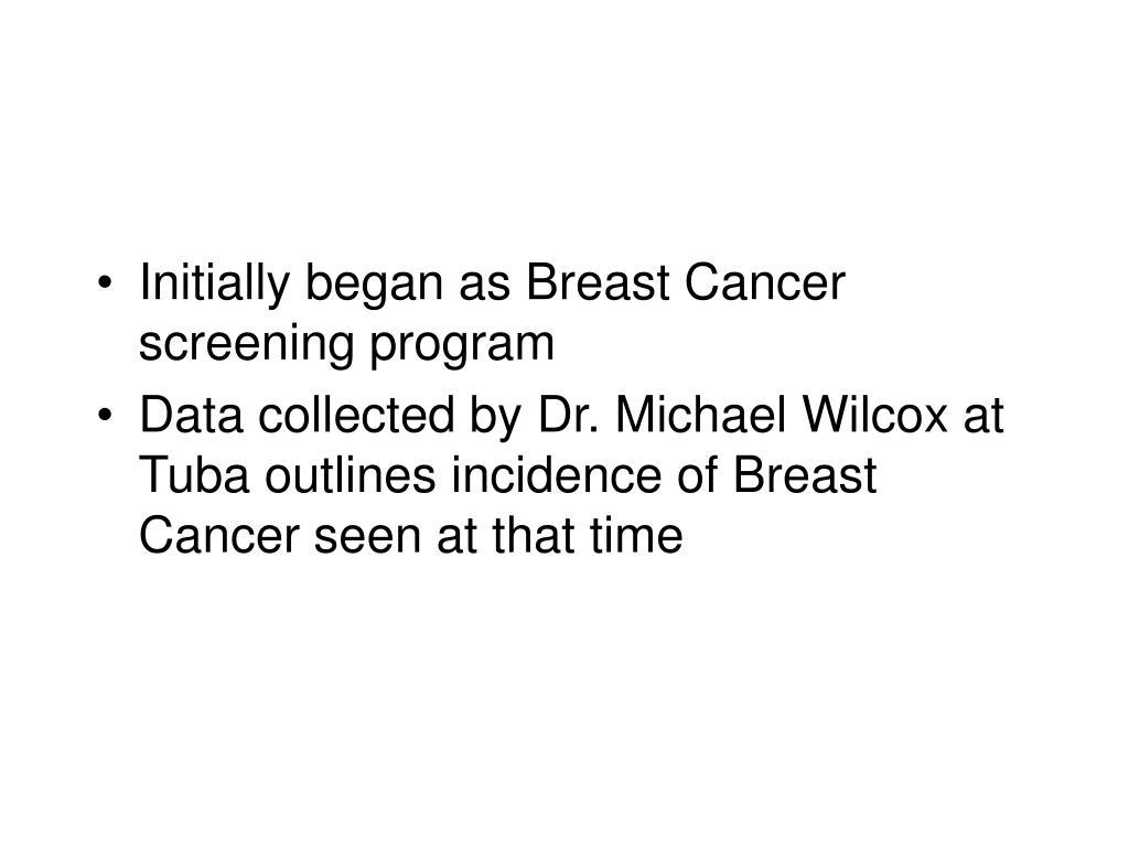 Initially began as Breast Cancer screening program