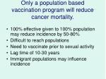 only a population based vaccination program will reduce cancer mortality