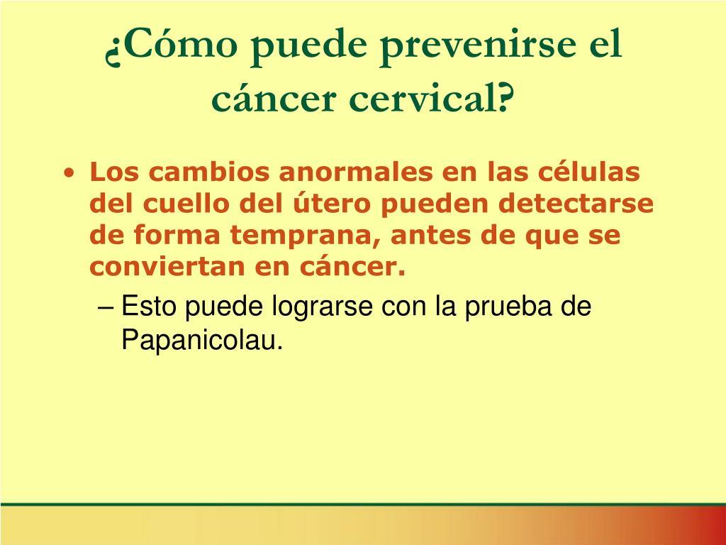 ¿Cómo puede prevenirse el cáncer cervical?