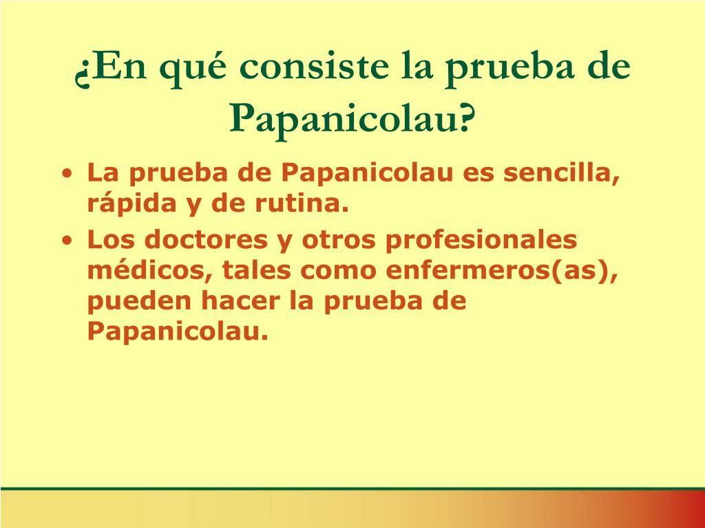 ¿En qué consiste la prueba de Papanicolau?