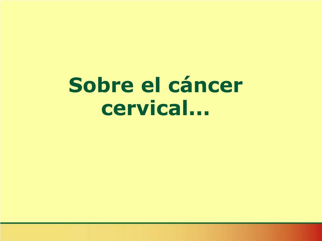 Sobre el cáncer cervical...