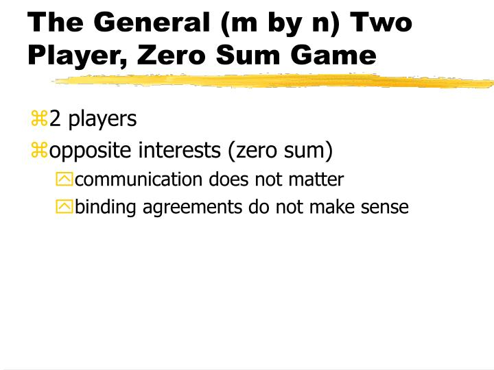 The general m by n two player zero sum game
