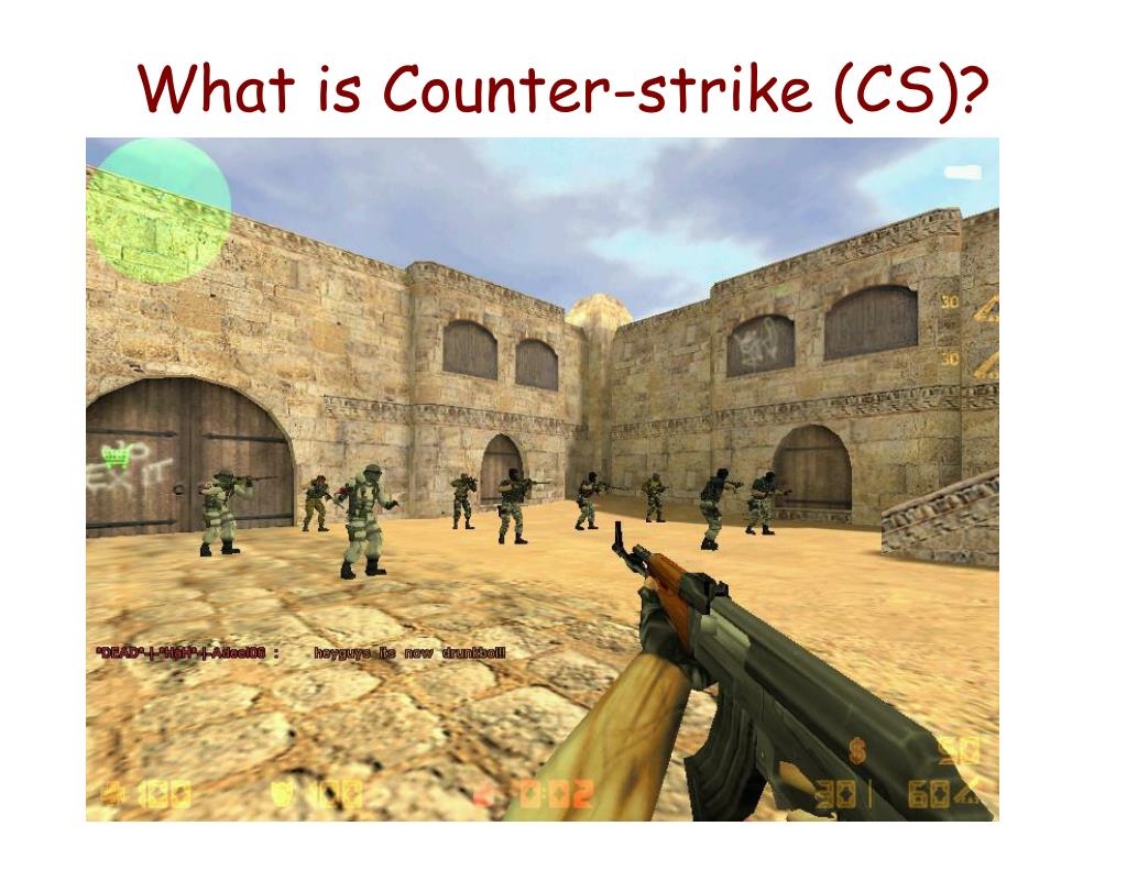 What is Counter-strike (CS)?