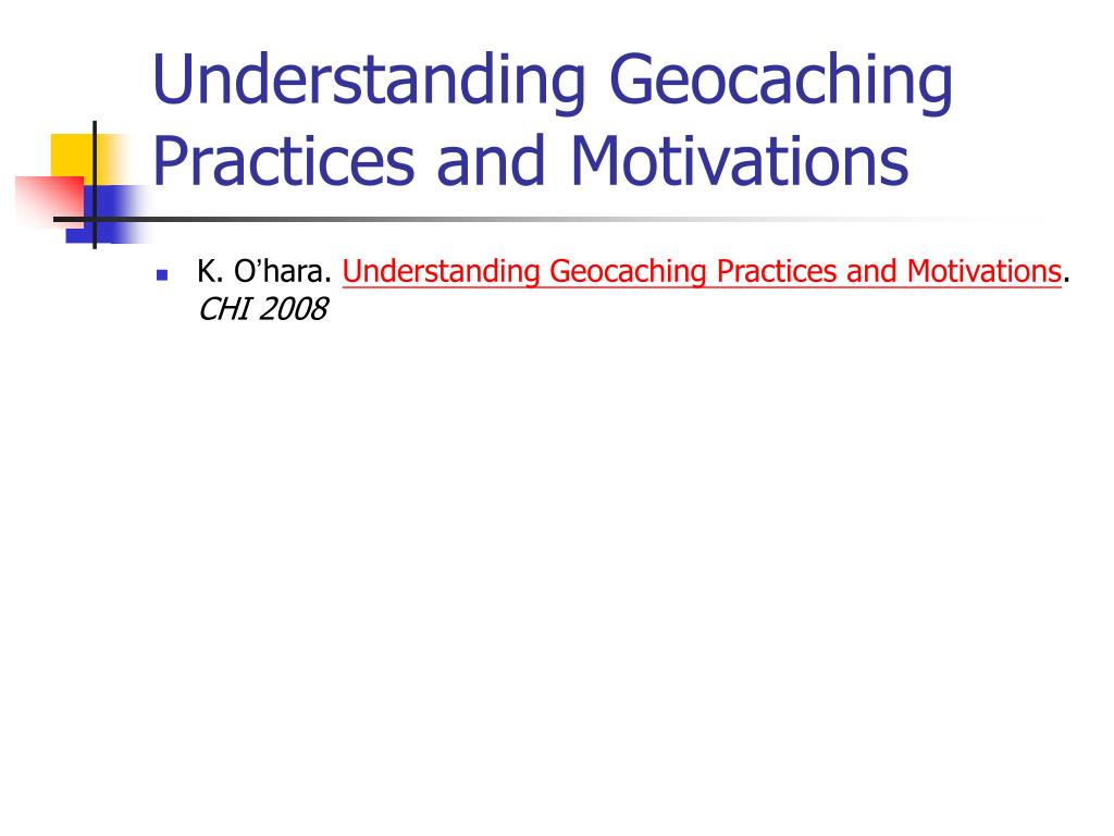 Understanding Geocaching Practices and Motivations