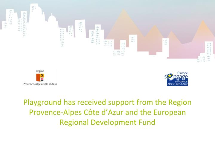 Playground has received support from the Region Provence-Alpes Côte d'Azur and the European Regio...