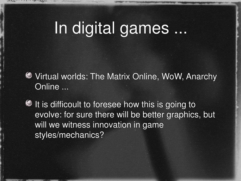 In digital games ...