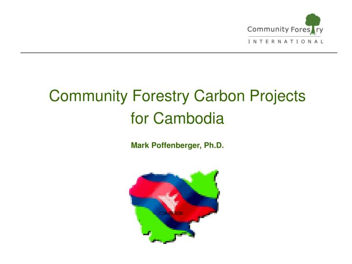 Community forestry carbon projects for cambodia mark poffenberger ph d