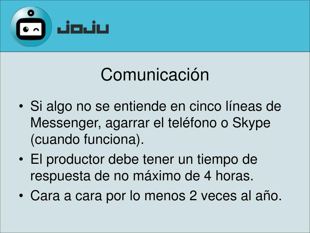 Si algo no se entiende en cinco líneas de Messenger, agarrar el teléfono o Skype (cuando funciona).