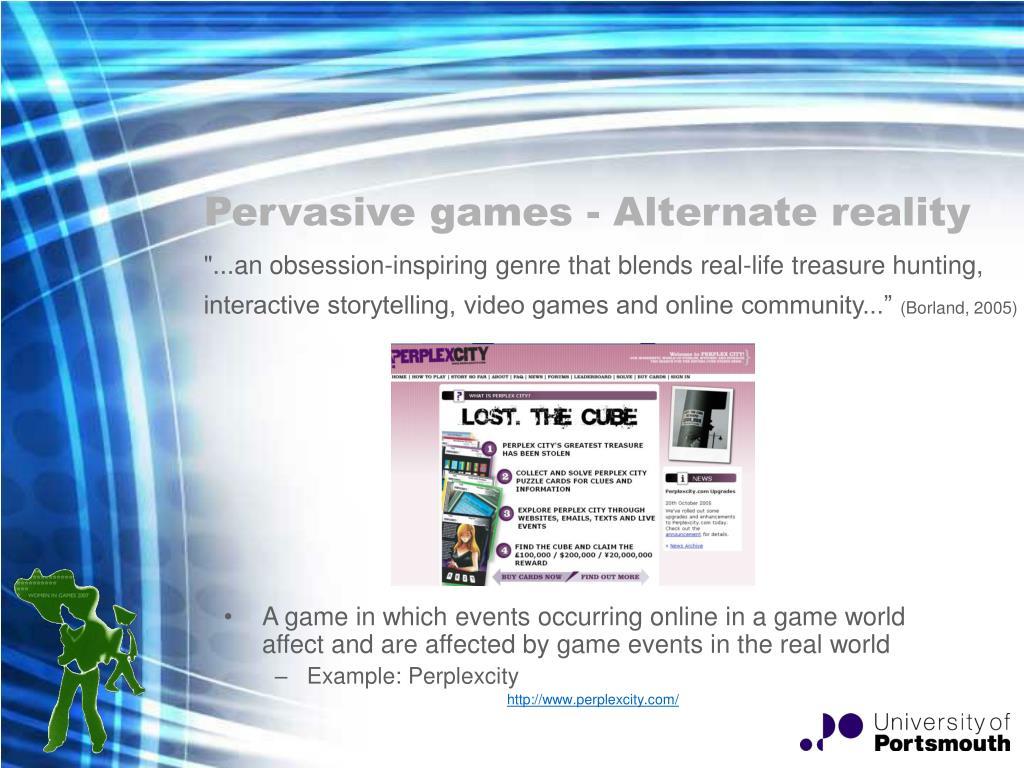 Pervasive games - Alternate reality