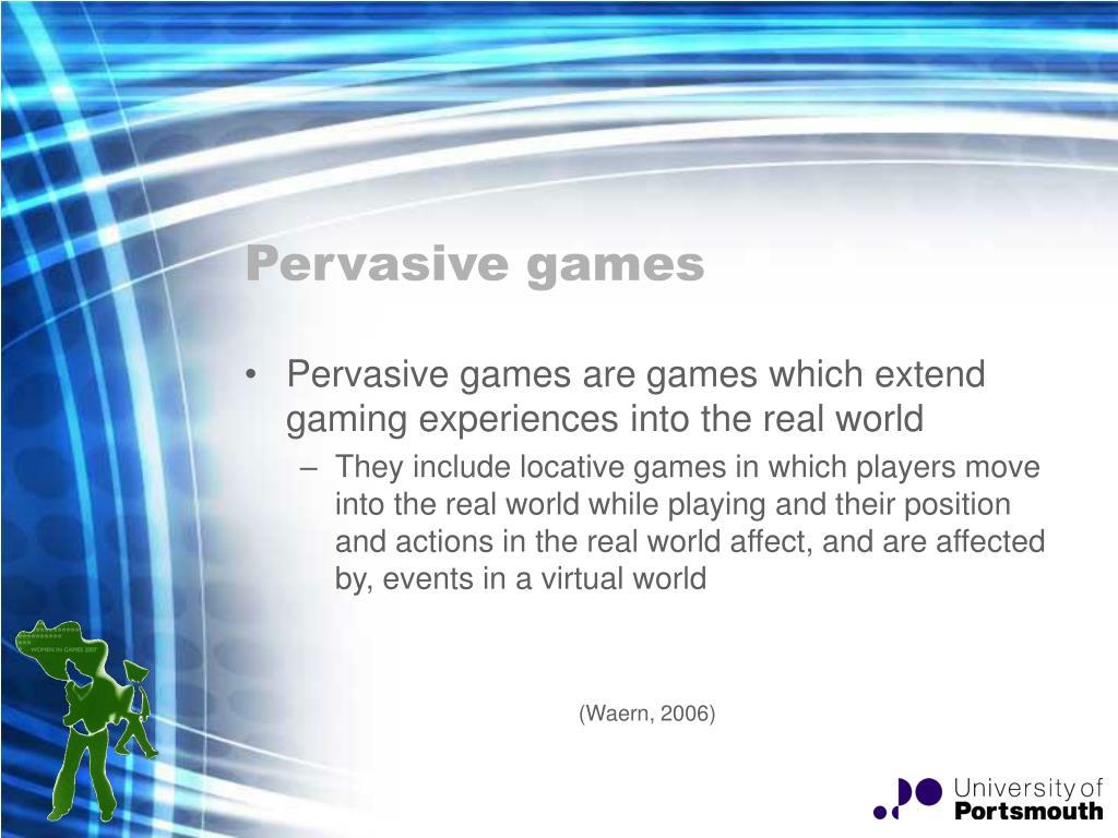 Pervasive games