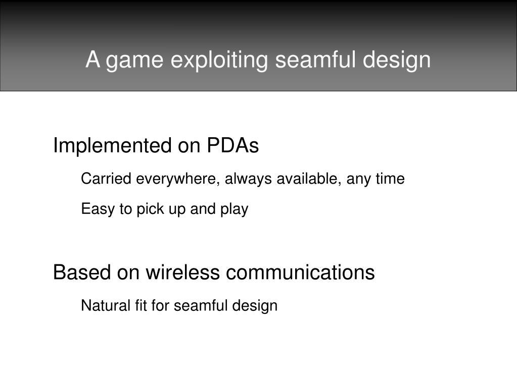 A game exploiting seamful design