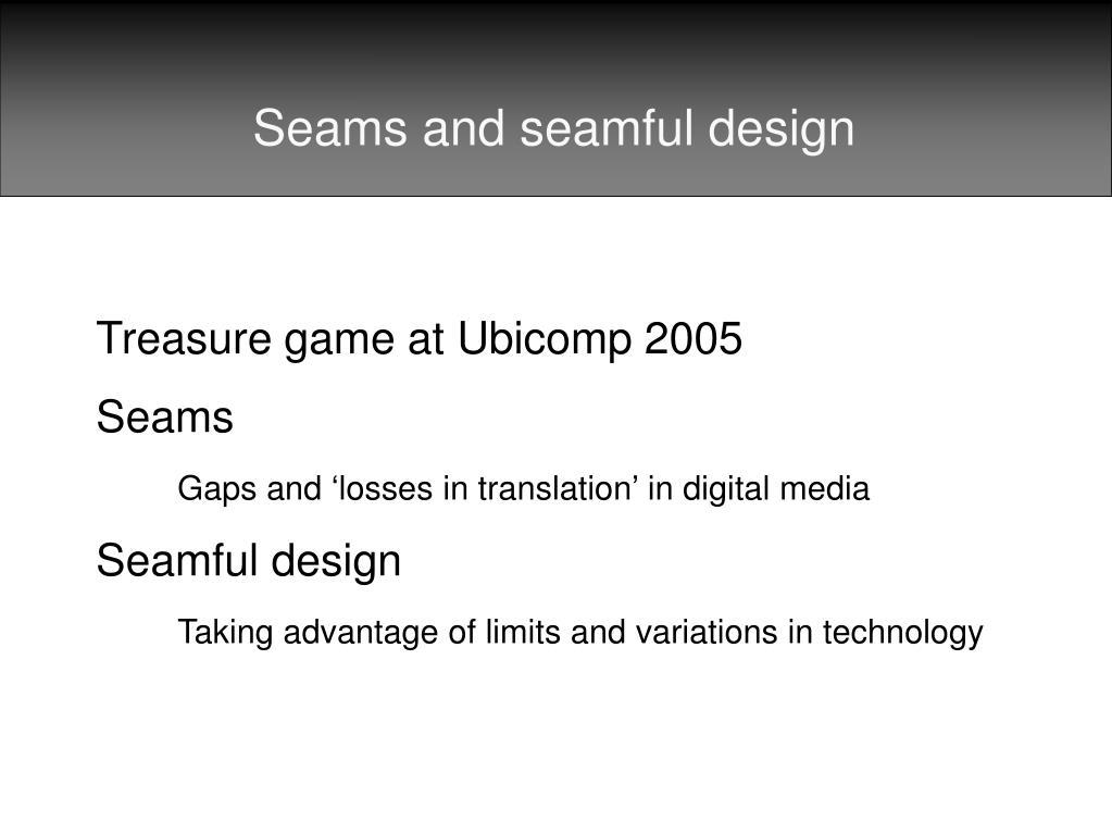 Seams and seamful design