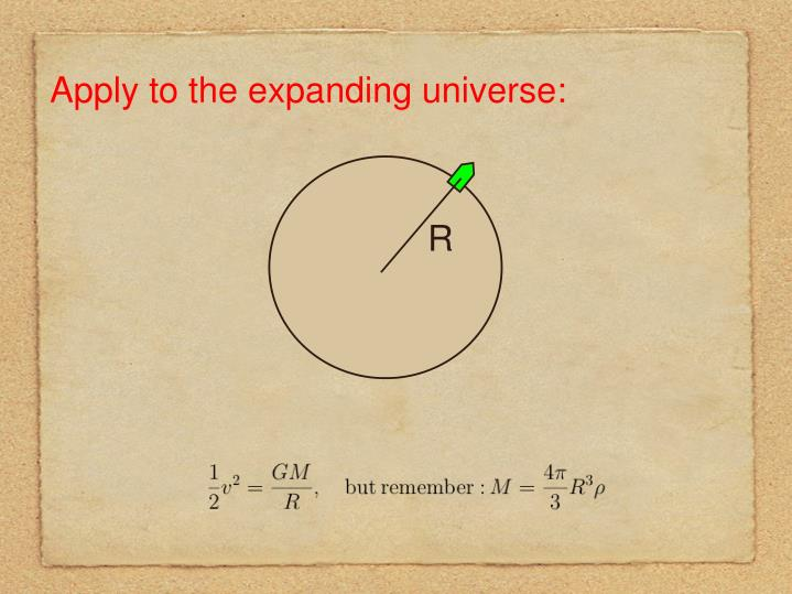 Apply to the expanding universe: