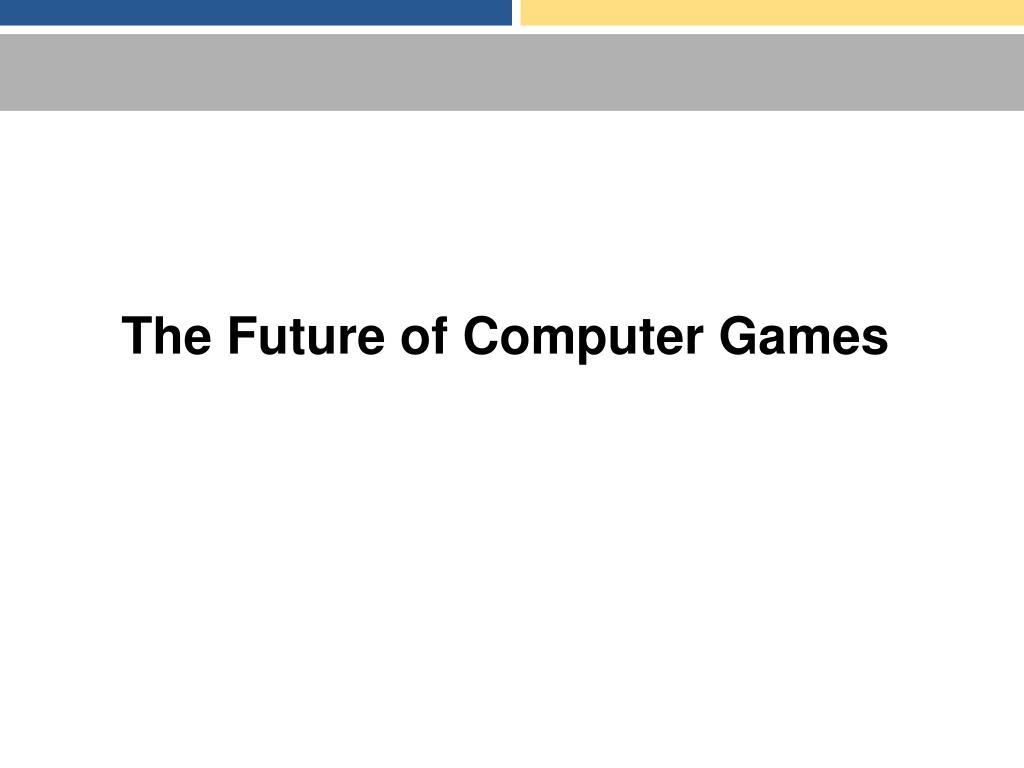 The Future of Computer Games