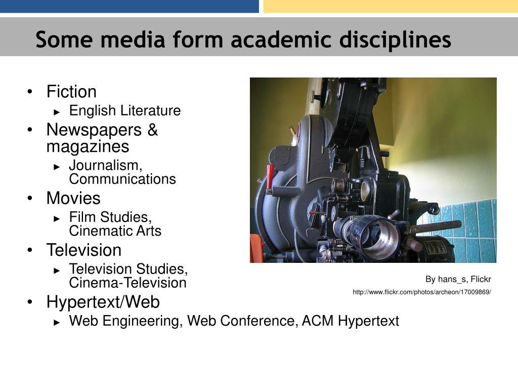 Some media form academic disciplines