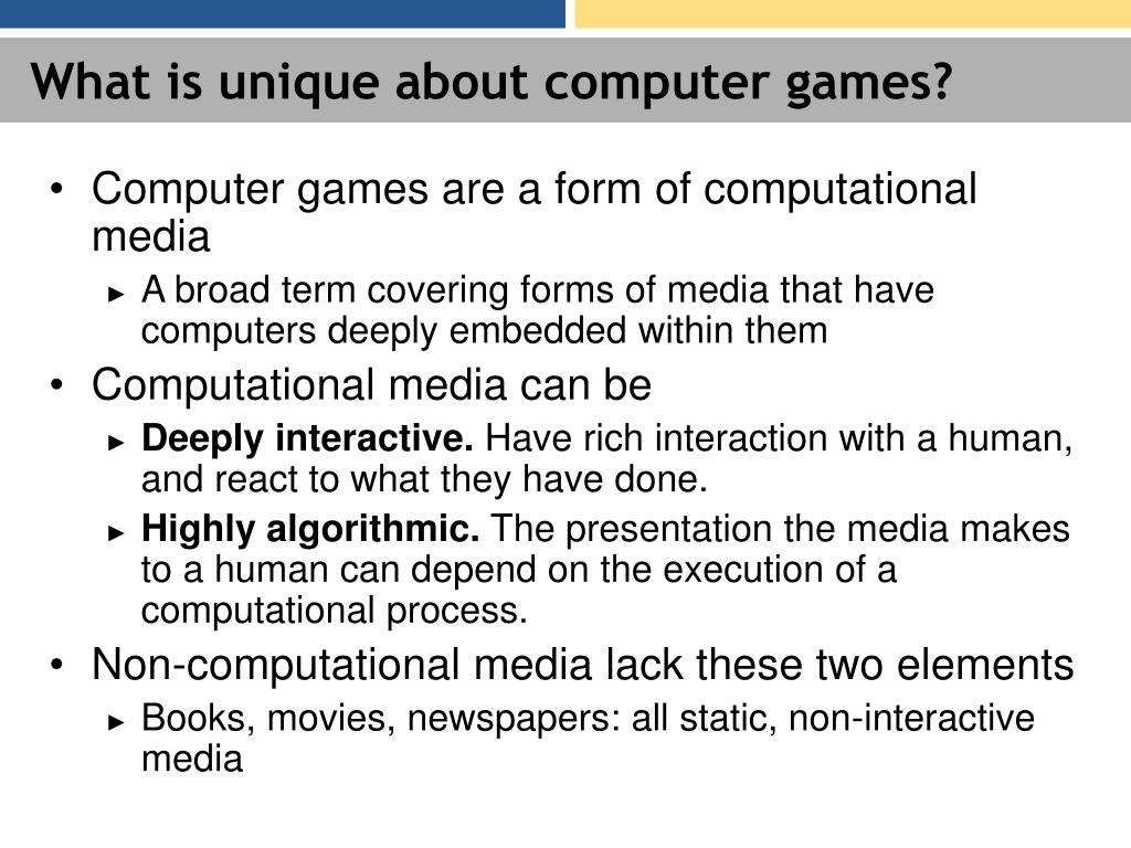 What is unique about computer games?