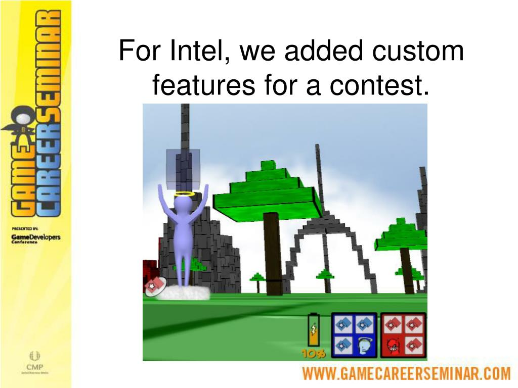 For Intel, we added custom features for a contest.