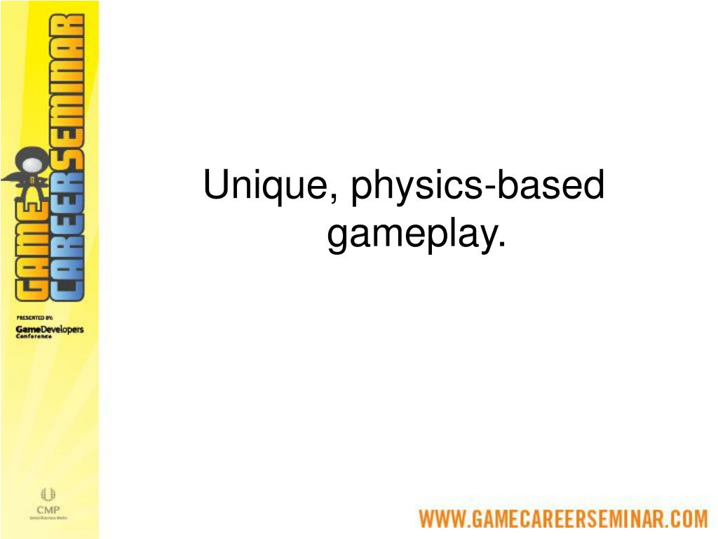 Unique, physics-based gameplay.