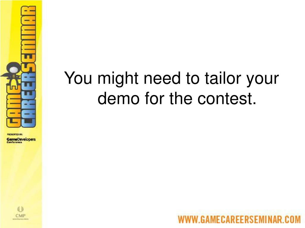 You might need to tailor your demo for the contest.