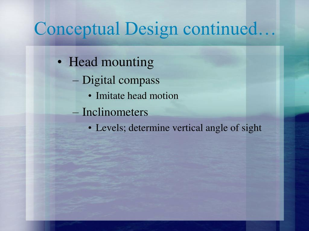 Conceptual Design continued…