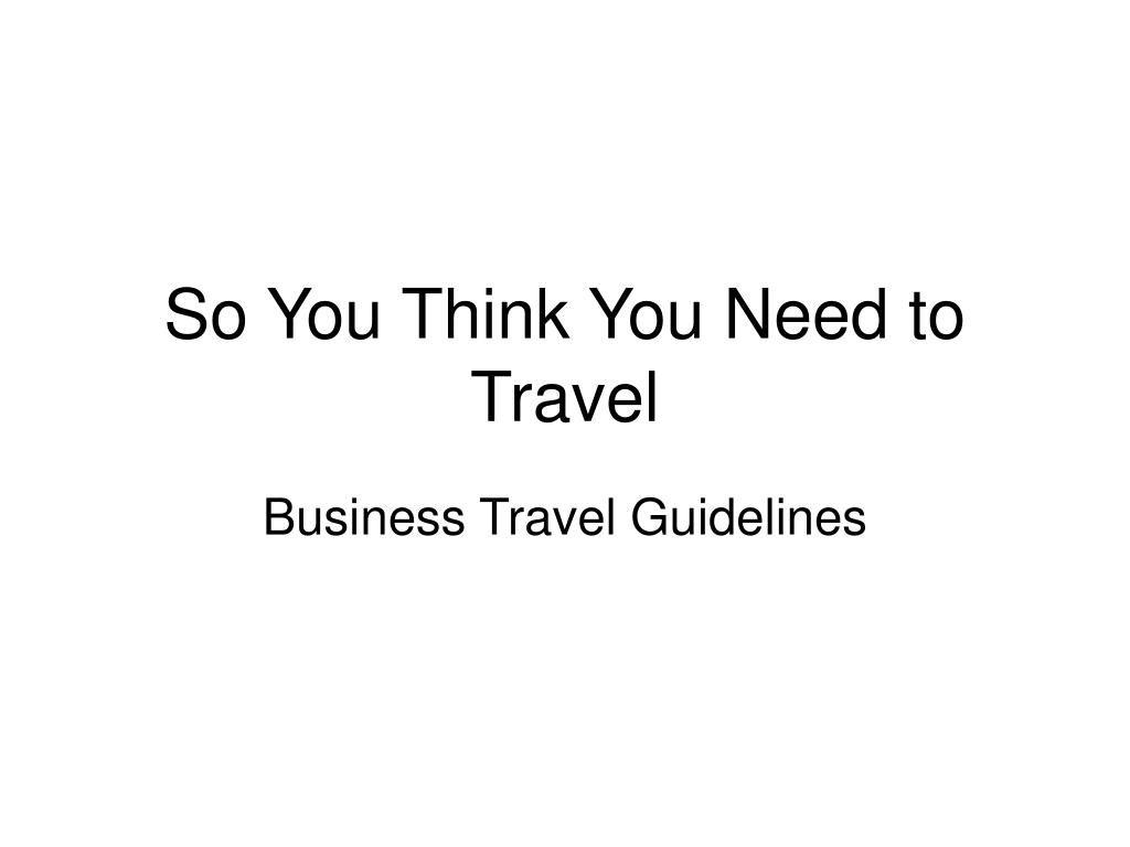 So You Think You Need to Travel