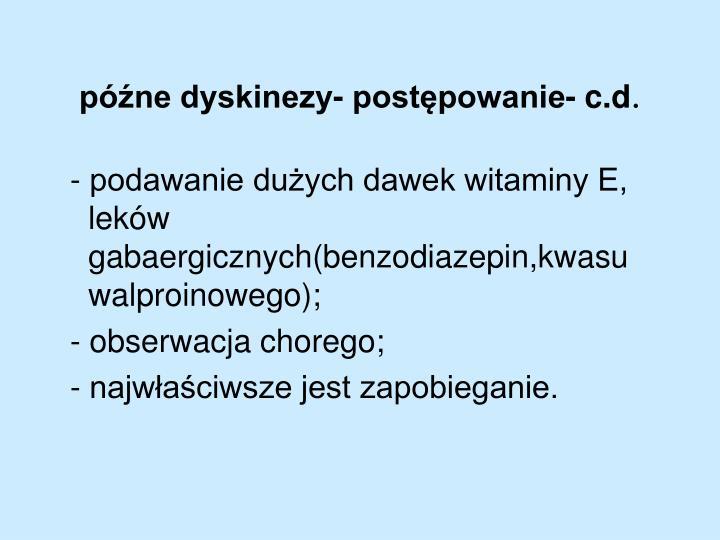 późne dyskinezy- postępowanie- c.d