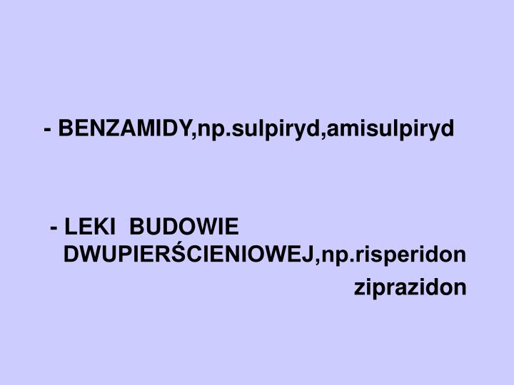 - BENZAMIDY,np.sulpiryd,amisulpiryd