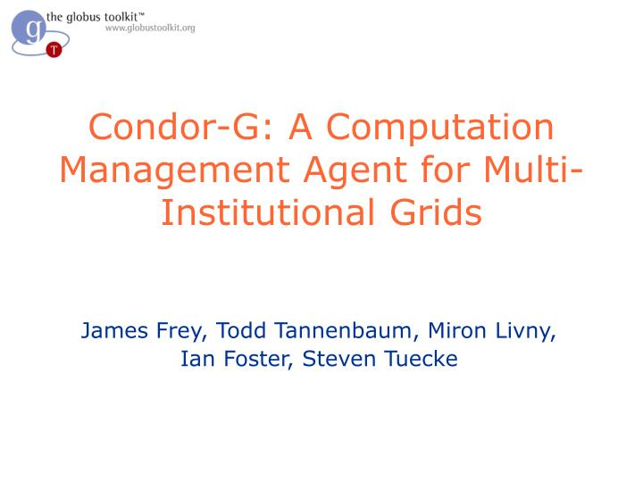 Condor g a computation management agent for multi institutional grids