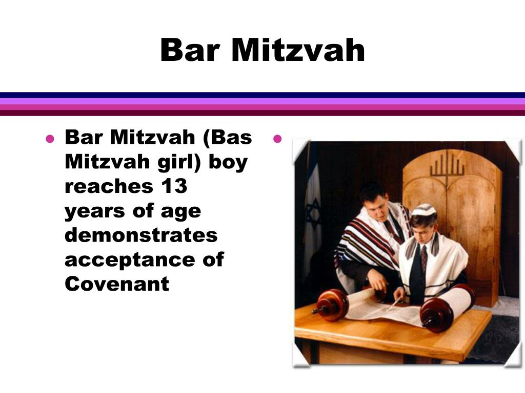 Bar Mitzvah (Bas Mitzvah girl) boy reaches 13 years of age demonstrates acceptance of Covenant