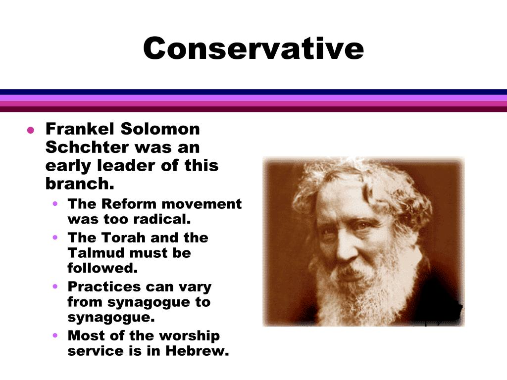 Frankel Solomon Schchter was an early leader of this branch.
