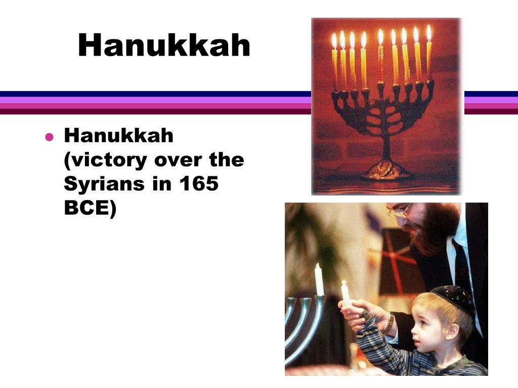 Hanukkah (victory over the Syrians in 165 BCE)