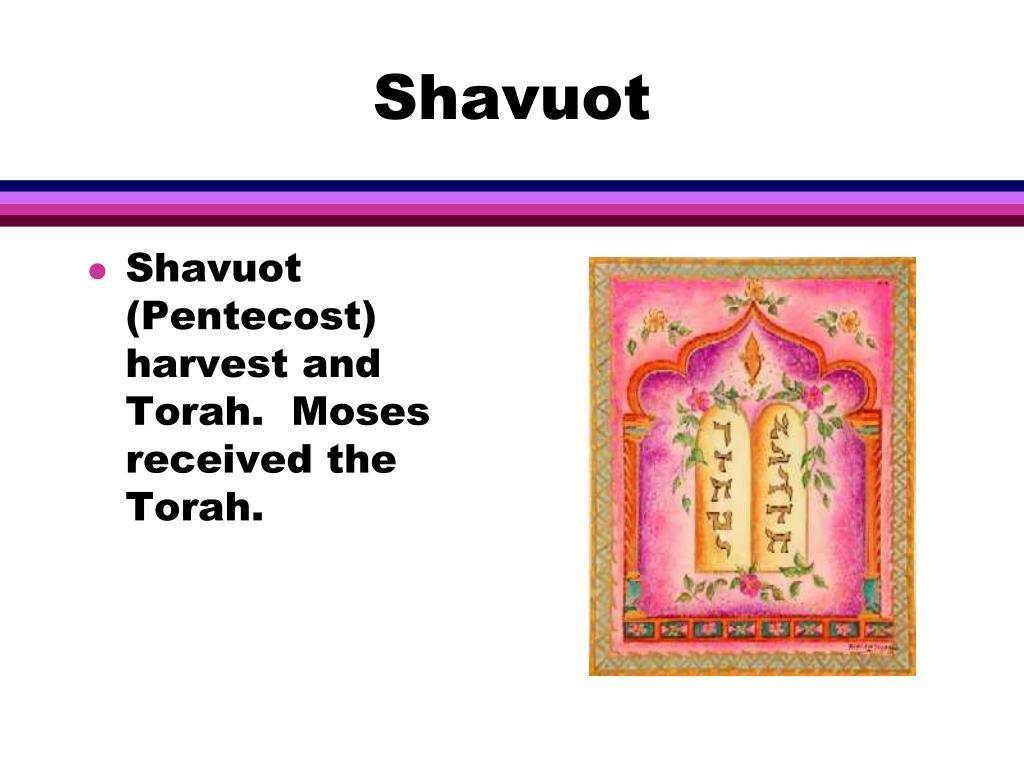 Shavuot (Pentecost) harvest and Torah.  Moses received the Torah.