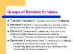 groups of rabbinic scholars