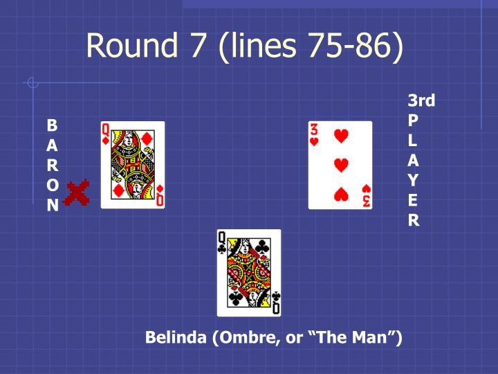 Round 7 (lines 75-86)
