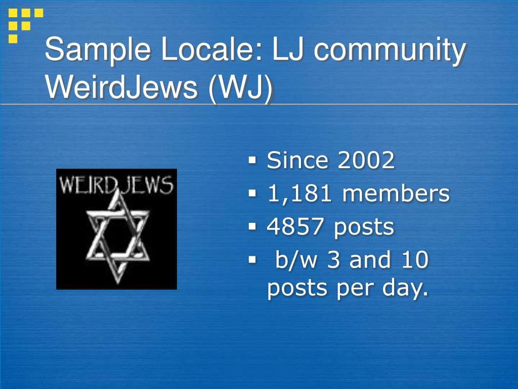 Sample Locale: LJ community WeirdJews (WJ)