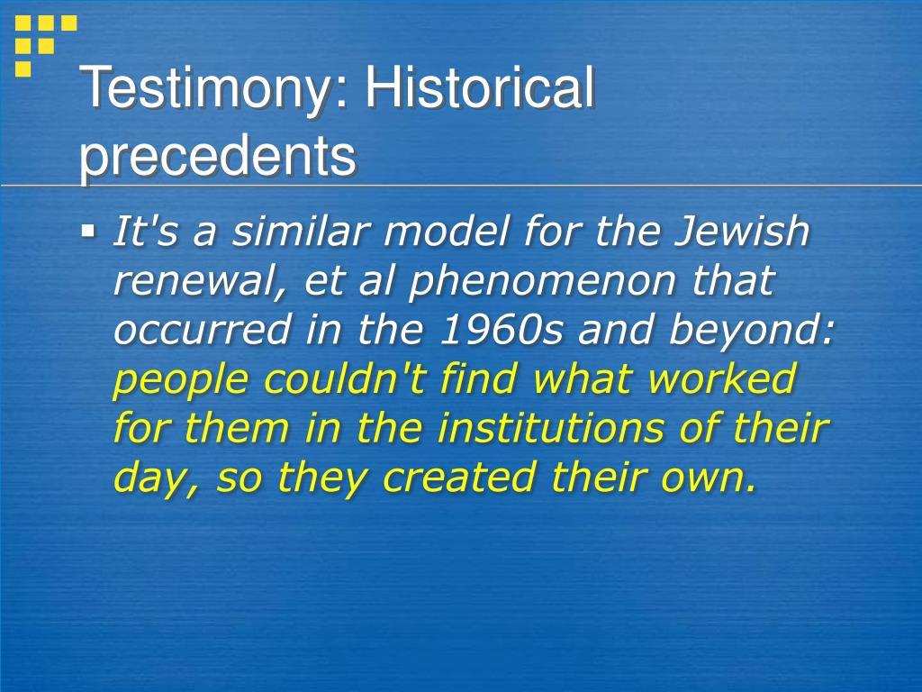Testimony: Historical precedents