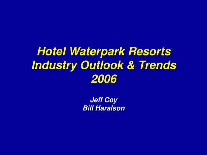 Hotel waterpark resorts industry outlook trends 2006 l.jpg