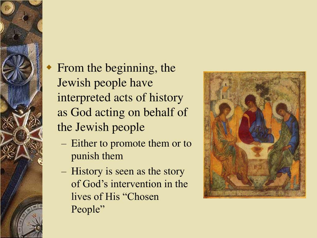 From the beginning, the Jewish people have interpreted acts of history as God acting on behalf of the Jewish people