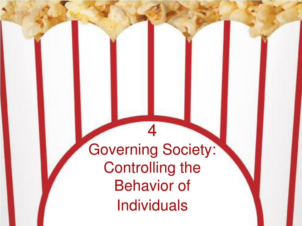 4 governing society controlling the behavior of individuals