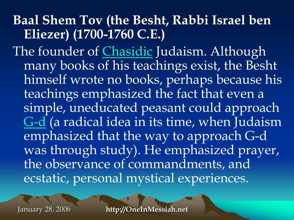 Baal Shem Tov (the Besht, Rabbi Israel ben Eliezer) (1700-1760 C.E.)
