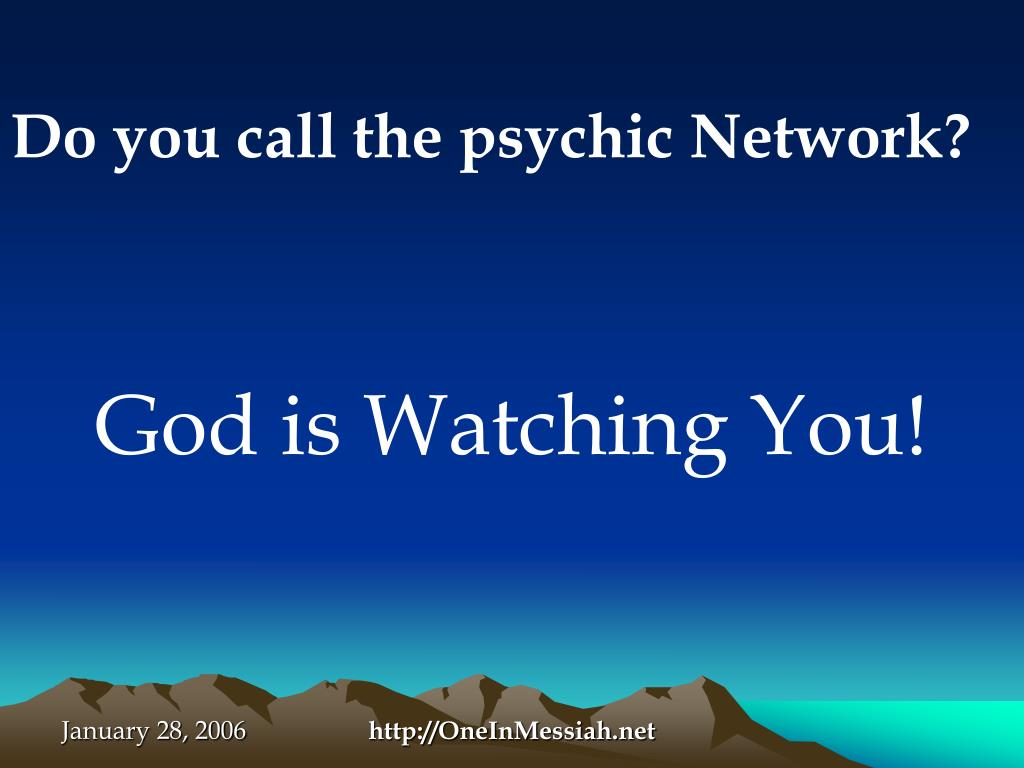 Do you call the psychic Network?