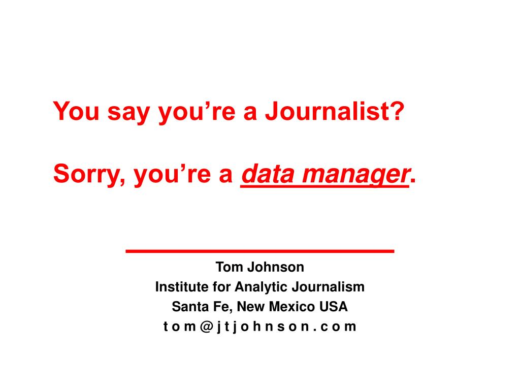 you say you re a journalist sorry you re a data manager