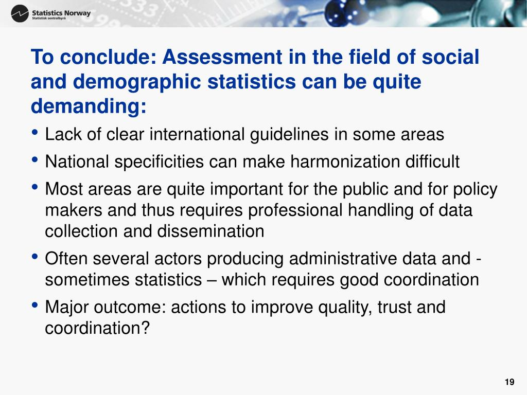 To conclude: Assessment in the field of social and demographic statistics can be quite demanding:
