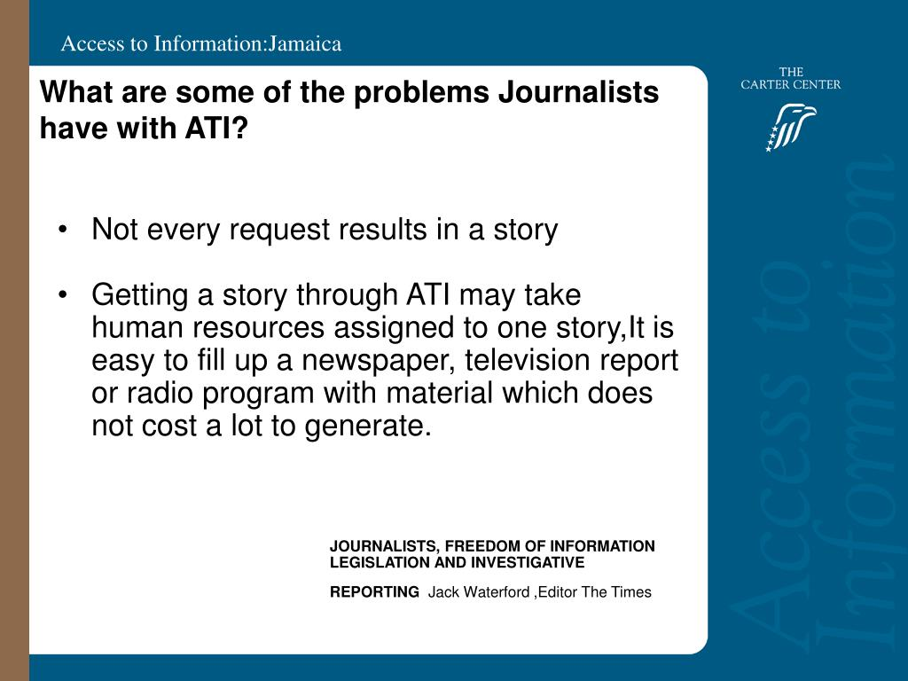 What are some of the problems Journalists have with ATI?