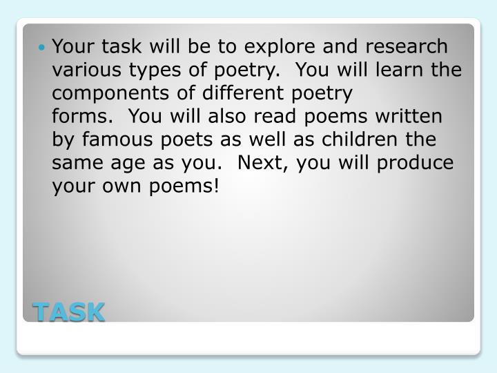 Your task will be to explore and research various types of poetry.  You will learn the components o...