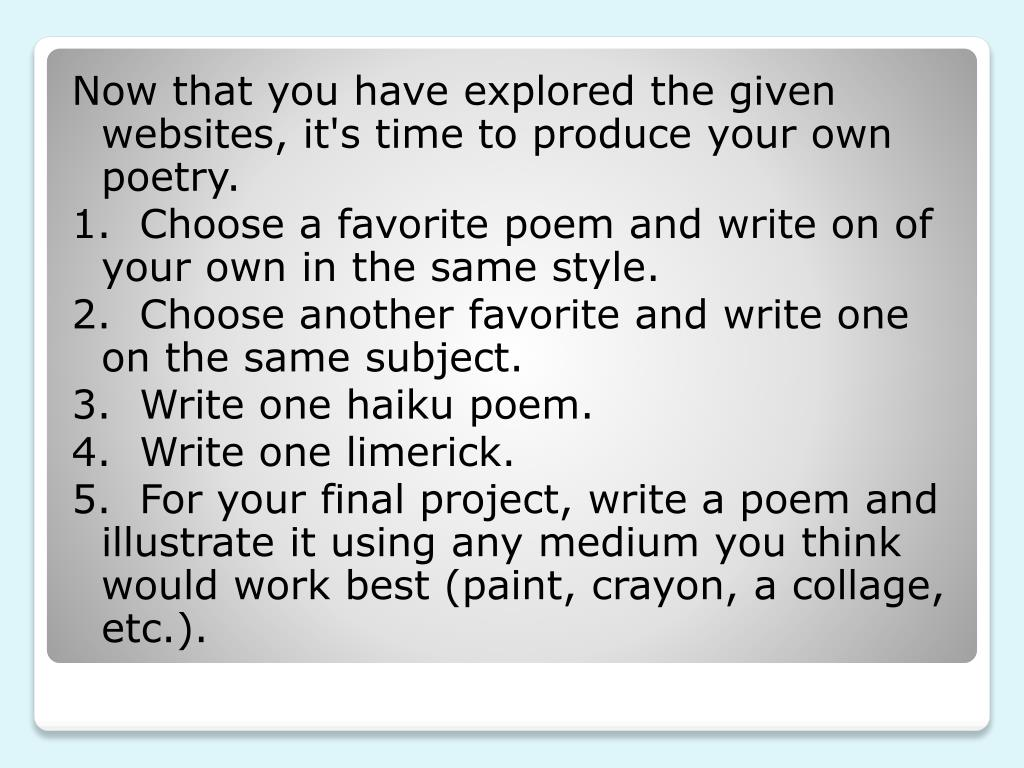 Now that you have explored the given websites, it's time to produce your own poetry.